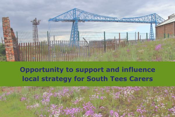 Transporter Bridge background with text reading 'Opportunity to support and influence local strategy for South Tees Carers'
